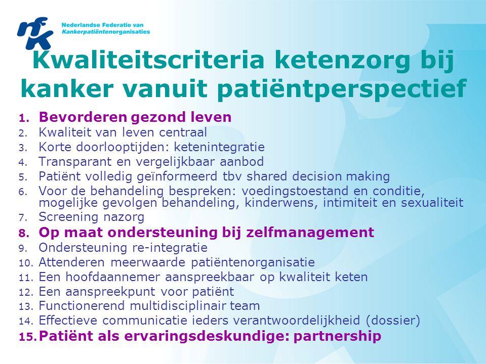 Kwaliteitscriteria ketenzorg bij kanker vanuit patiëntperspectief 1. Bevorderen gezond leven 2. Kwaliteit van leven centraal 3. Korte doorlooptijden: