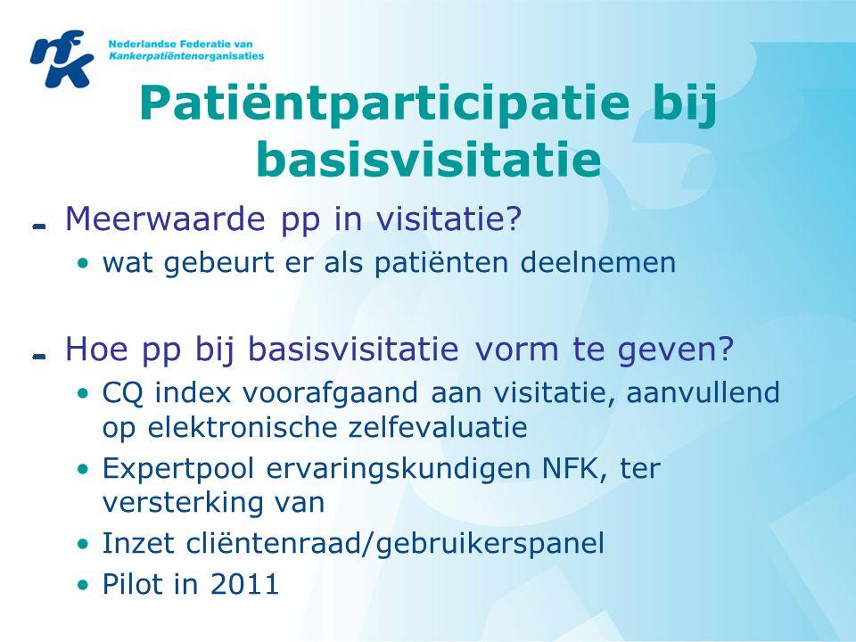 Patiëntparticipatie bij basisvisitatie Meerwaarde pp in visitatie? wat gebeurt er als patiënten deelnemen Hoe pp bij basisvisitatie vorm te geven? CQ