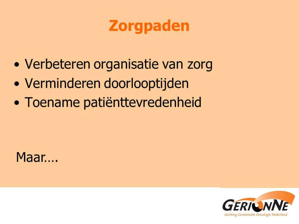 Zorgpaden Verbeteren organisatie van zorg Verminderen doorlooptijden Toename patiënttevredenheid Maar….