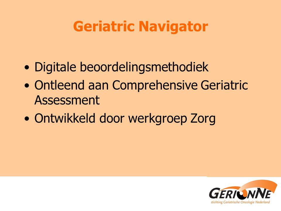 Geriatric Navigator Digitale beoordelingsmethodiek Ontleend aan Comprehensive Geriatric Assessment Ontwikkeld door werkgroep Zorg