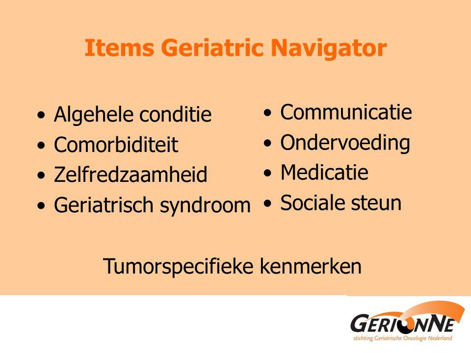 Items Geriatric Navigator Algehele conditie Comorbiditeit Zelfredzaamheid Geriatrisch syndroom Communicatie Ondervoeding Medicatie Sociale steun Tumor
