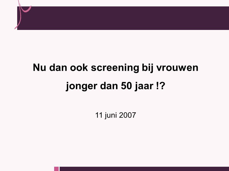 Nu dan ook screening bij vrouwen jonger dan 50 jaar ! 11 juni 2007