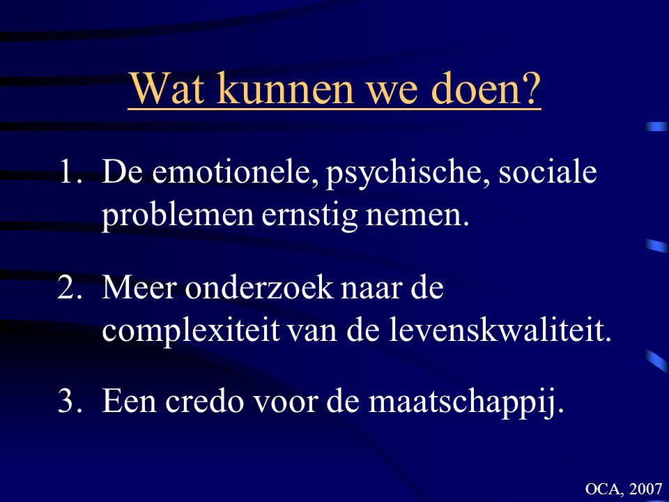 Wat kunnen we doen. 1.De emotionele, psychische, sociale problemen ernstig nemen.