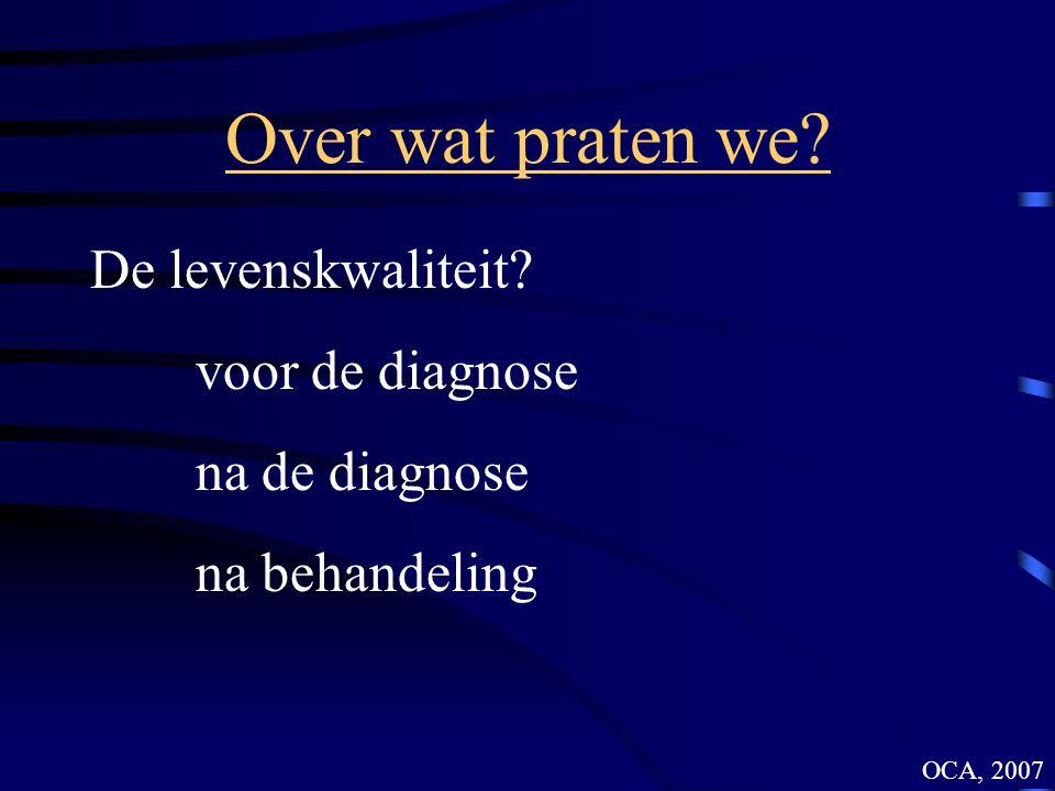 Over wat praten we De levenskwaliteit voor de diagnose na de diagnose na behandeling OCA, 2007
