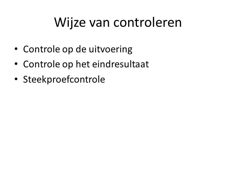 Wijze van controleren Controle op de uitvoering Controle op het eindresultaat Steekproefcontrole