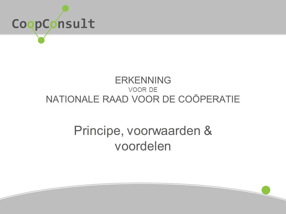 ERKENNING VOOR DE NATIONALE RAAD VOOR DE COÖPERATIE Principe, voorwaarden & voordelen