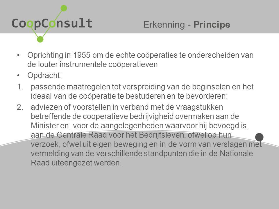 Erkenning - Principe Oprichting in 1955 om de echte coöperaties te onderscheiden van de louter instrumentele coöperatieven Opdracht: 1.passende maatre