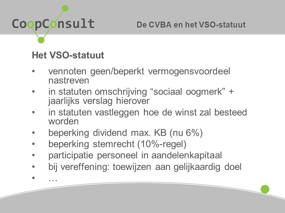 """De CVBA en het VSO-statuut Het VSO-statuut vennoten geen/beperkt vermogensvoordeel nastreven in statuten omschrijving """"sociaal oogmerk"""" + jaarlijks ve"""