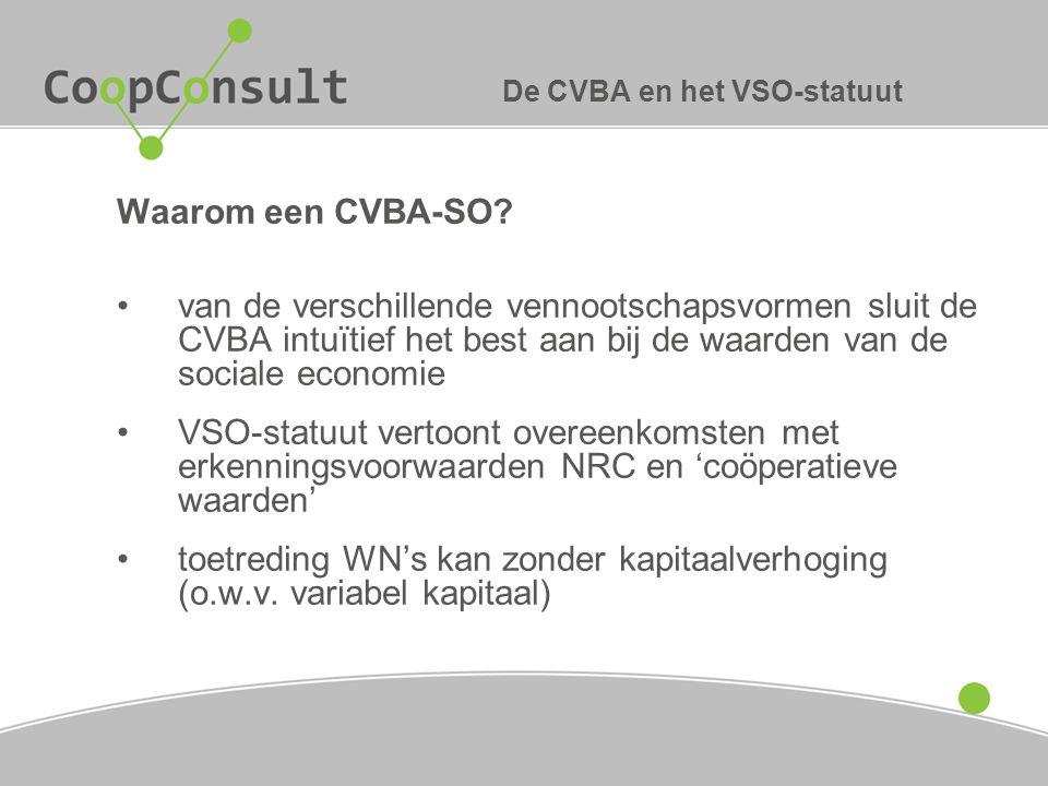 De CVBA en het VSO-statuut Waarom een CVBA-SO? van de verschillende vennootschapsvormen sluit de CVBA intuïtief het best aan bij de waarden van de soc