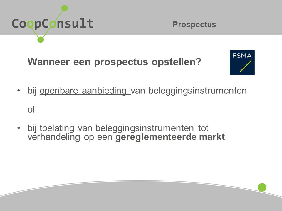 Prospectus Wanneer een prospectus opstellen? bij openbare aanbieding van beleggingsinstrumenten of bij toelating van beleggingsinstrumenten tot verhan