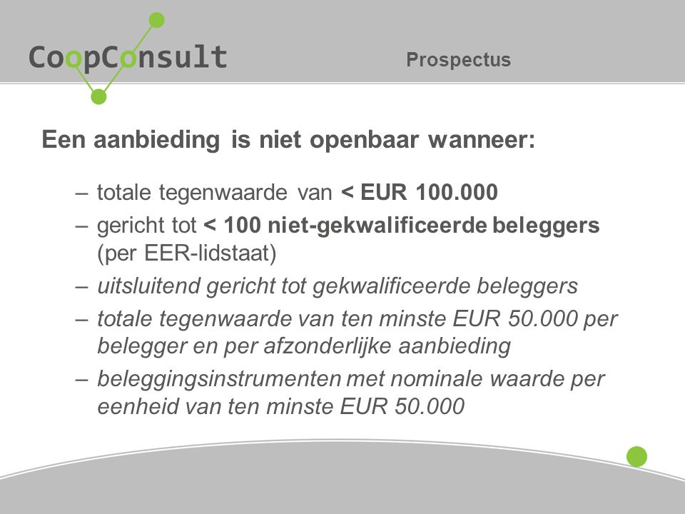 Prospectus Een aanbieding is niet openbaar wanneer: –totale tegenwaarde van < EUR 100.000 –gericht tot < 100 niet-gekwalificeerde beleggers (per EER-l