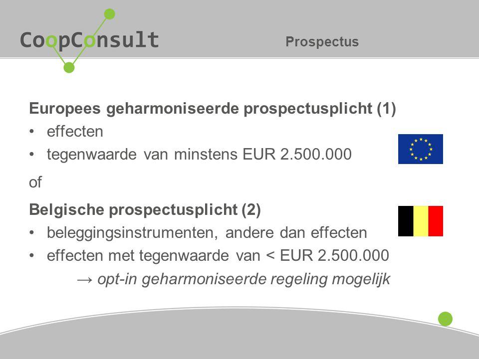Prospectus Europees geharmoniseerde prospectusplicht (1) effecten tegenwaarde van minstens EUR 2.500.000 of Belgische prospectusplicht (2) beleggingsi