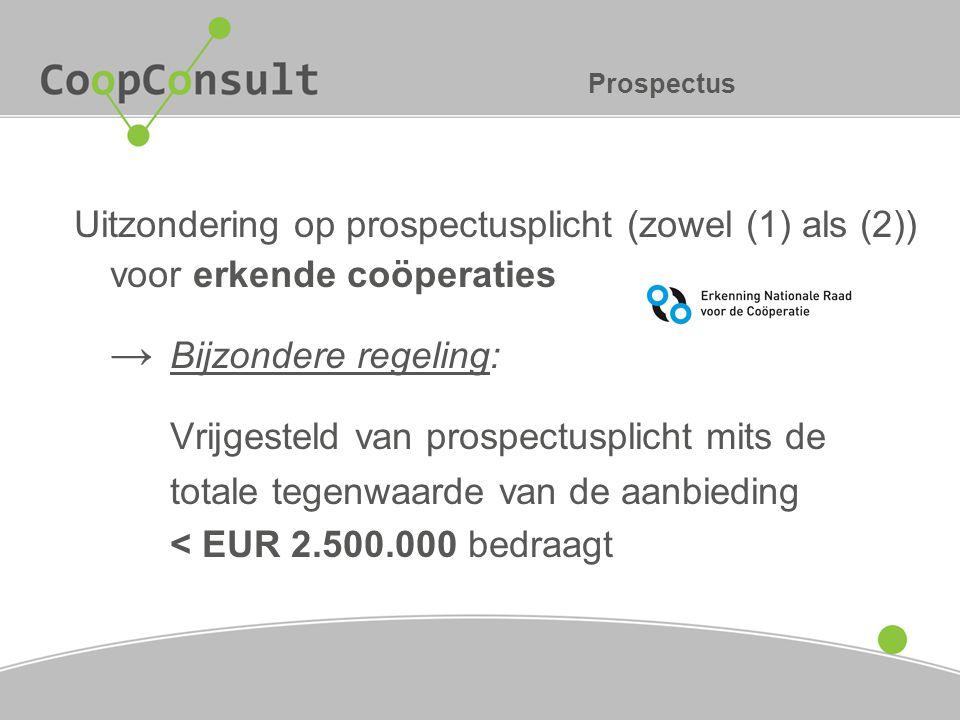 Prospectus Uitzondering op prospectusplicht (zowel (1) als (2)) voor erkende coöperaties → Bijzondere regeling: Vrijgesteld van prospectusplicht mits