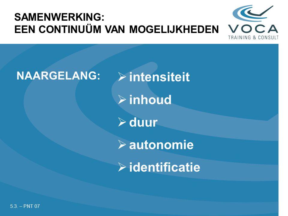 SAMENWERKING: EEN CONTINUÜM VAN MOGELIJKHEDEN NAARGELANG:  intensiteit  inhoud  duur  autonomie  identificatie 5.3.