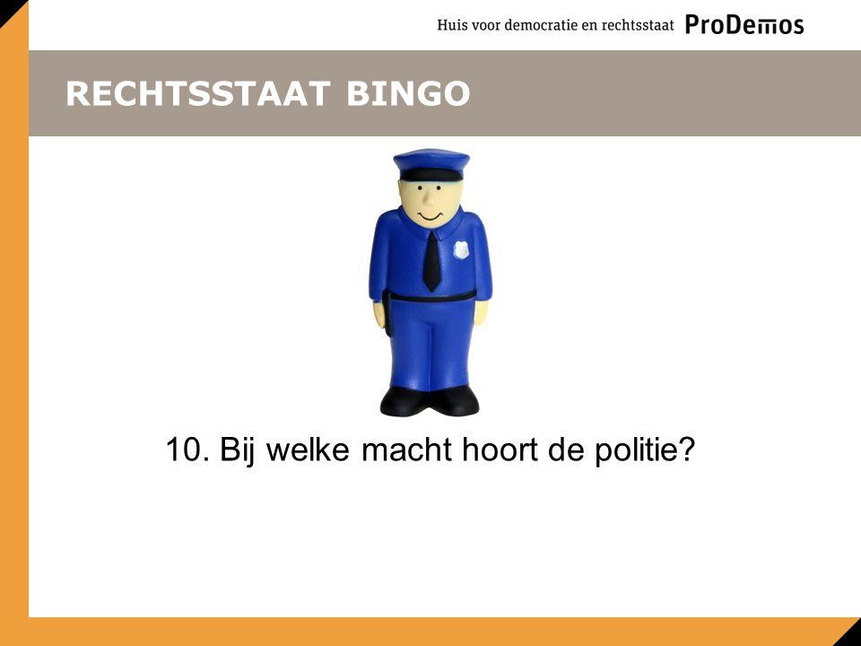 RECHTSSTAAT BINGO 10. Bij welke macht hoort de politie?
