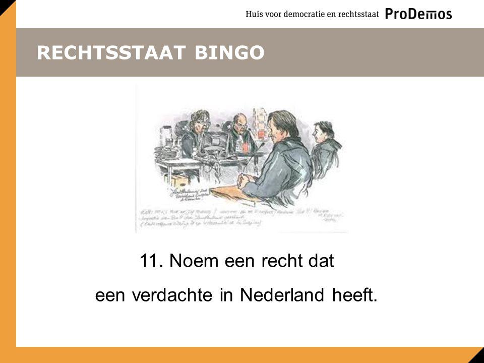 RECHTSSTAAT BINGO 11. Noem een recht dat een verdachte in Nederland heeft.