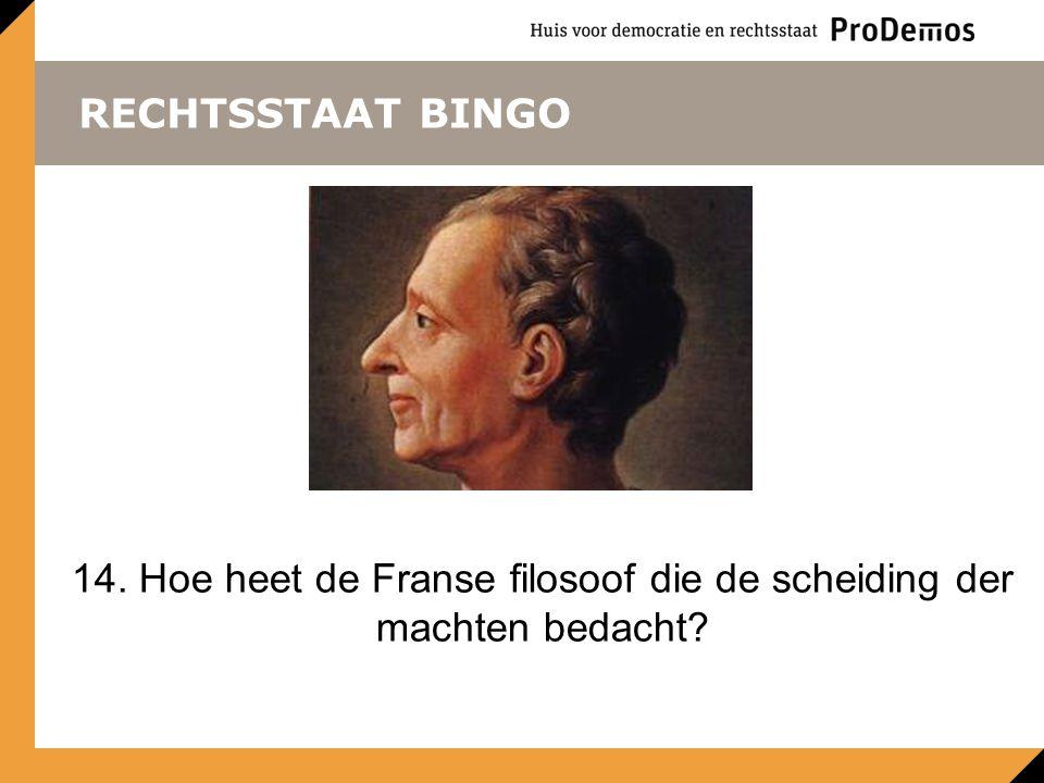 RECHTSSTAAT BINGO 14. Hoe heet de Franse filosoof die de scheiding der machten bedacht?