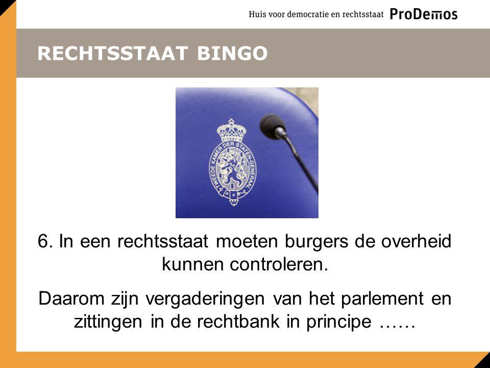RECHTSSTAAT BINGO 6. In een rechtsstaat moeten burgers de overheid kunnen controleren. Daarom zijn vergaderingen van het parlement en zittingen in de