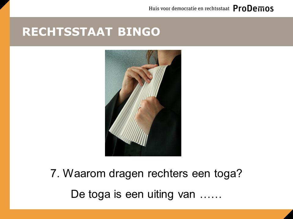 RECHTSSTAAT BINGO 7. Waarom dragen rechters een toga? De toga is een uiting van ……