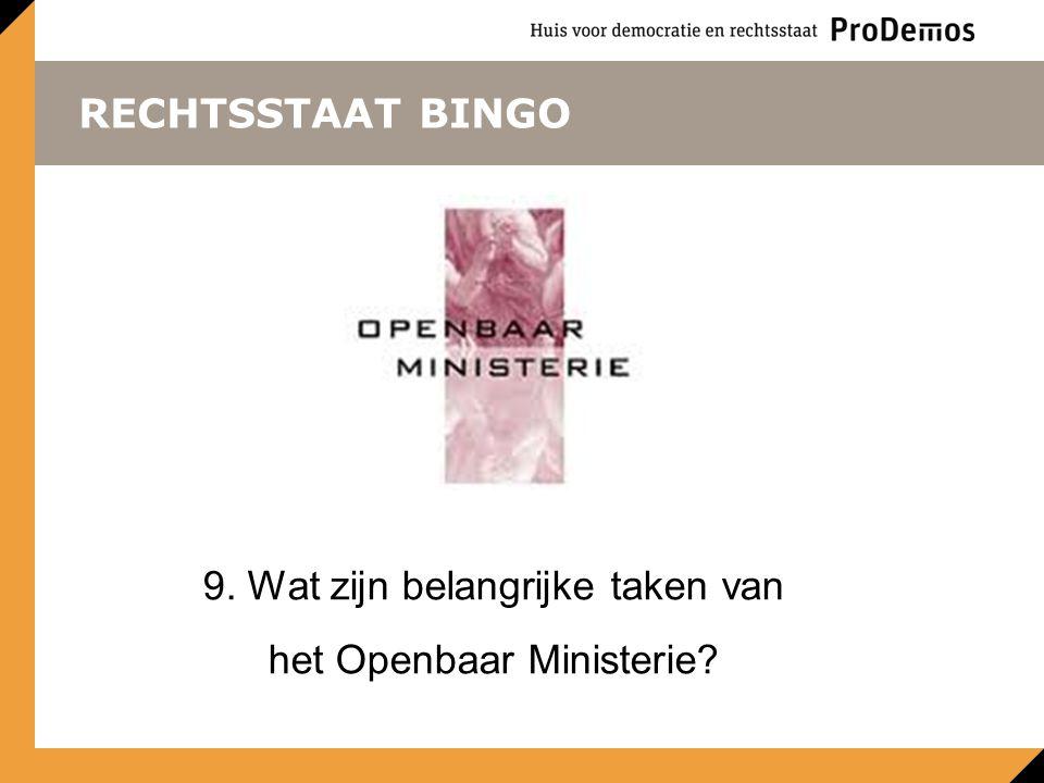 RECHTSSTAAT BINGO 9. Wat zijn belangrijke taken van het Openbaar Ministerie?