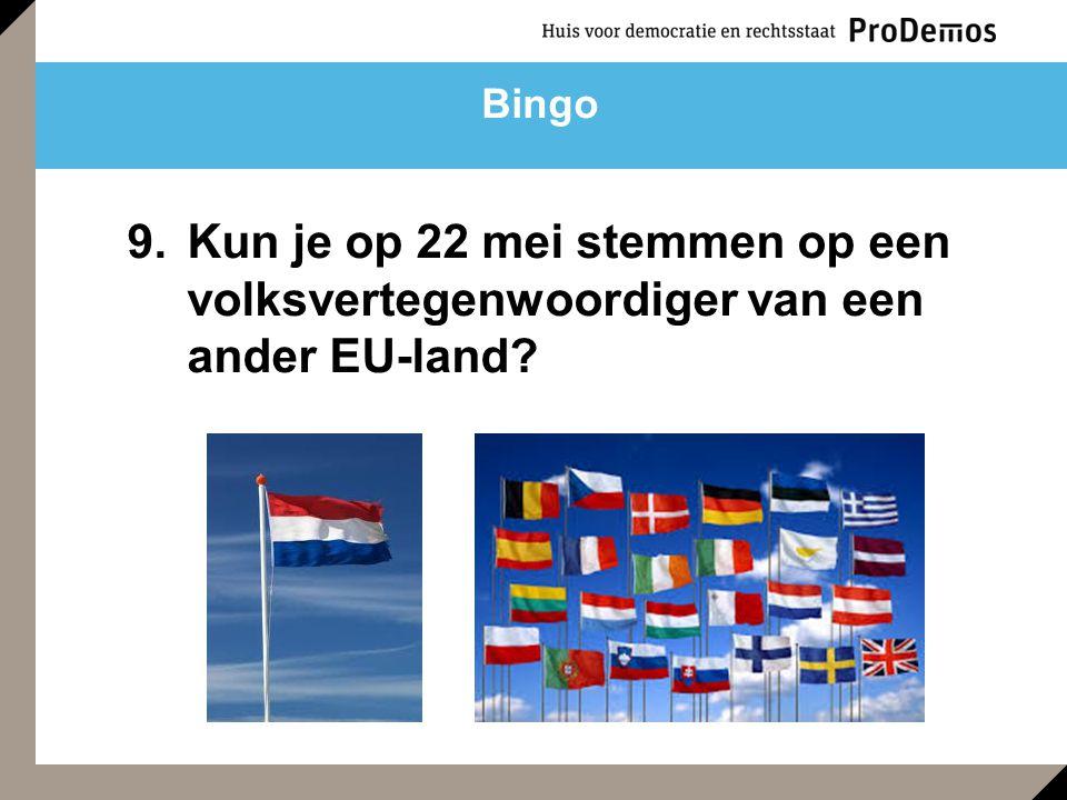 9.Kun je op 22 mei stemmen op een volksvertegenwoordiger van een ander EU-land? Bingo