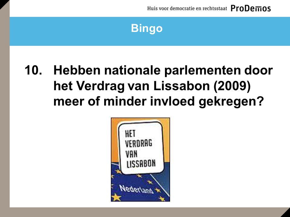 10. Hebben nationale parlementen door het Verdrag van Lissabon (2009) meer of minder invloed gekregen? Bingo