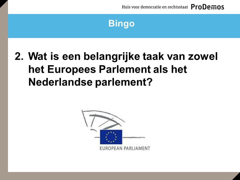 2.Wat is een belangrijke taak van zowel het Europees Parlement als het Nederlandse parlement