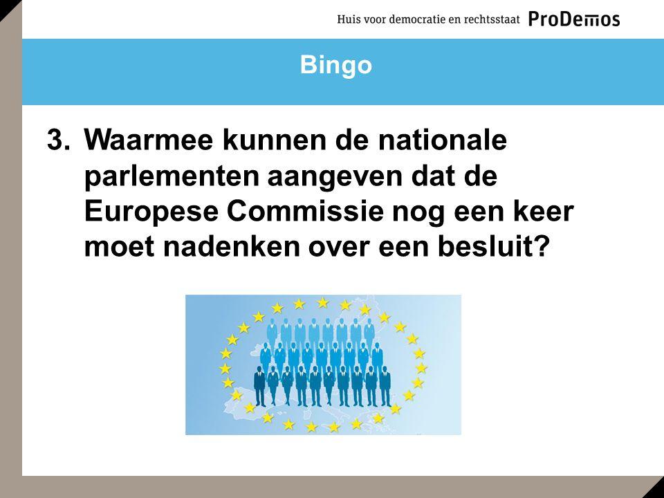 3.Waarmee kunnen de nationale parlementen aangeven dat de Europese Commissie nog een keer moet nadenken over een besluit? Bingo