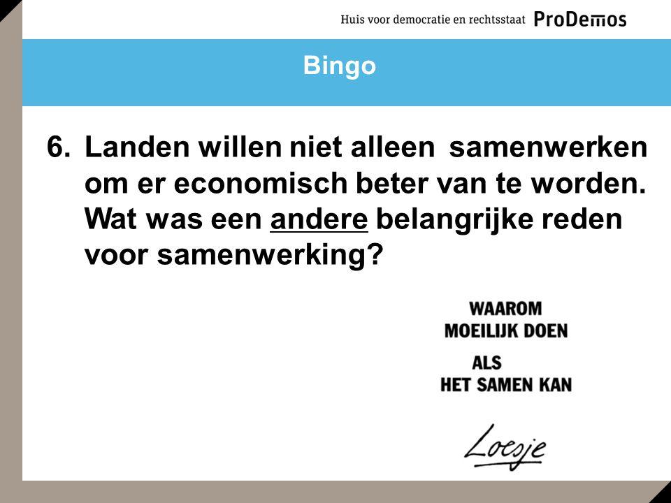 6.Landen willen niet alleen samenwerken om er economisch beter van te worden. Wat was een andere belangrijke reden voor samenwerking? Bingo