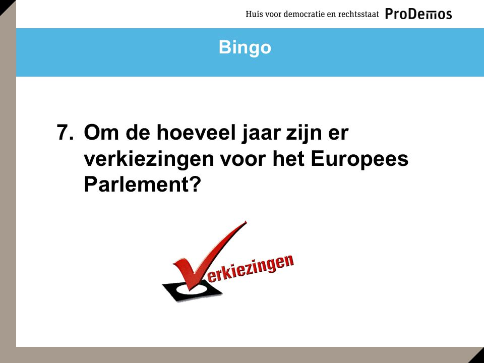 7.Om de hoeveel jaar zijn er verkiezingen voor het Europees Parlement? Bingo