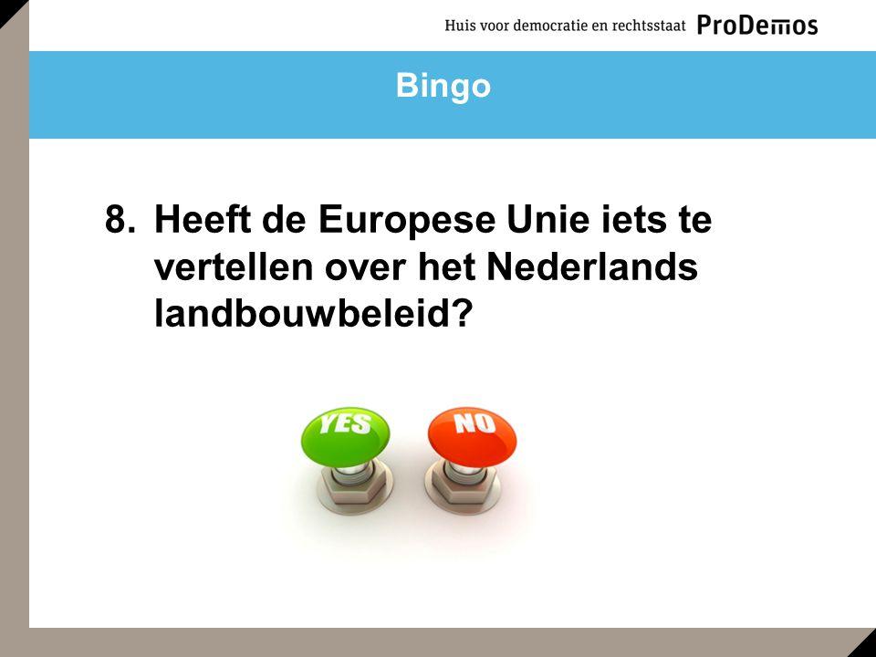 8.Heeft de Europese Unie iets te vertellen over het Nederlands landbouwbeleid? Bingo
