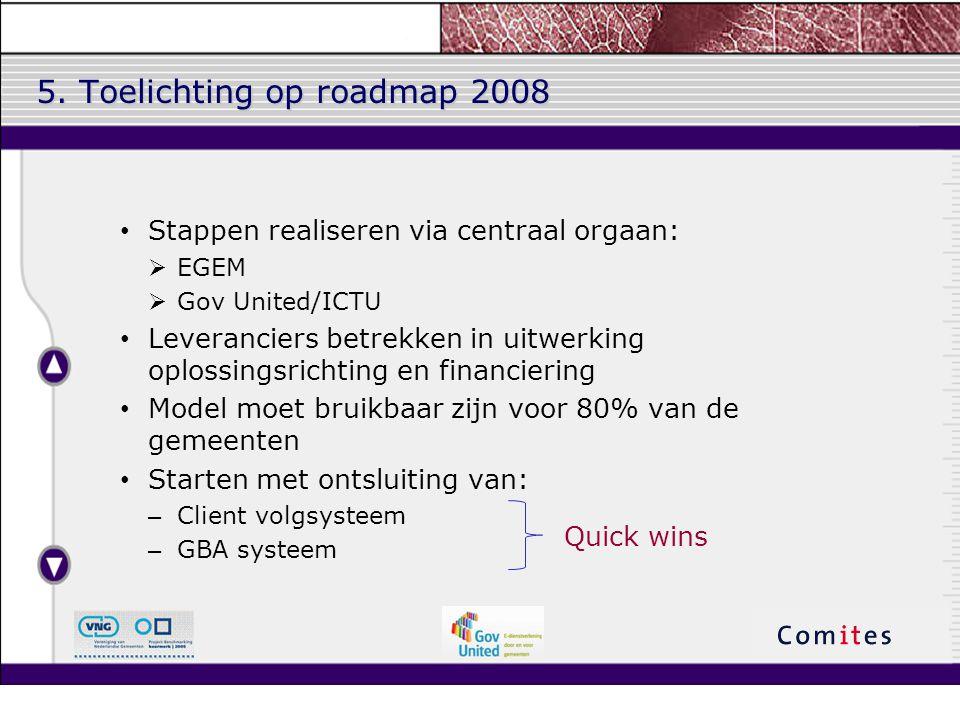 5. Toelichting op roadmap 2008 Stappen realiseren via centraal orgaan:  EGEM  Gov United/ICTU Leveranciers betrekken in uitwerking oplossingsrichtin