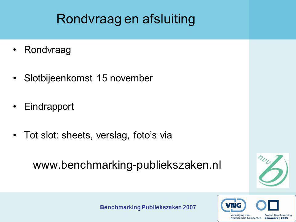 Benchmarking Publiekszaken 2007 Rondvraag en afsluiting Rondvraag Slotbijeenkomst 15 november Eindrapport Tot slot: sheets, verslag, foto's via www.benchmarking-publiekszaken.nl