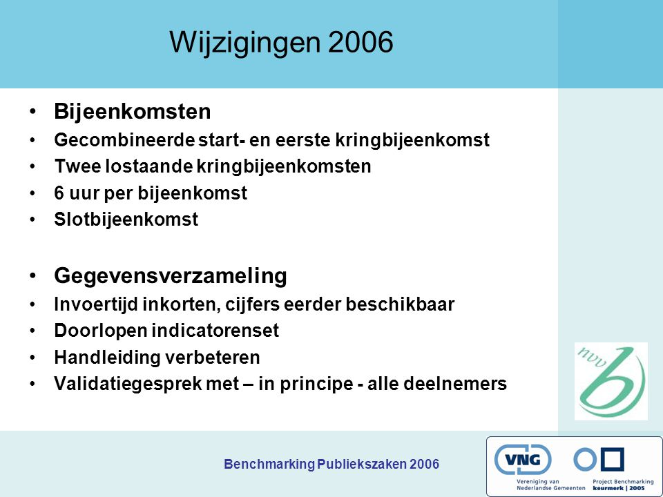 Benchmarking Publiekszaken 2006 Wijzigingen 2006 Bijeenkomsten Gecombineerde start- en eerste kringbijeenkomst Twee lostaande kringbijeenkomsten 6 uur