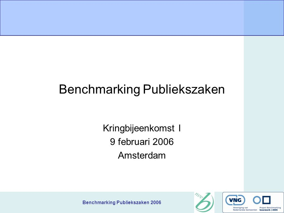 Benchmarking Publiekszaken 2006 Kringbijeenkomst Agenda Kennismaking Verkenning van vraagstukken Keuze van thema's Instructie / handleiding invoer gegevens Afspraken 2e en 3e kringbijeenkomst Hoe gaan we verder Rondvraag en afsluiting