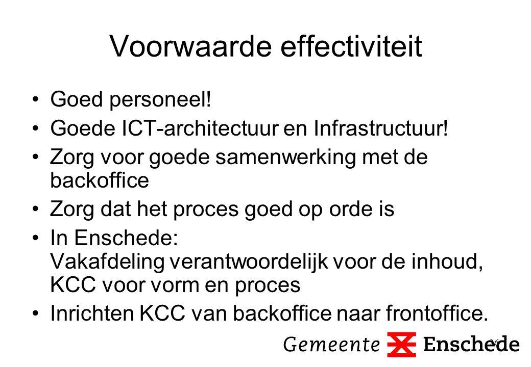 26 Voorwaarde effectiviteit Goed personeel! Goede ICT-architectuur en Infrastructuur! Zorg voor goede samenwerking met de backoffice Zorg dat het proc
