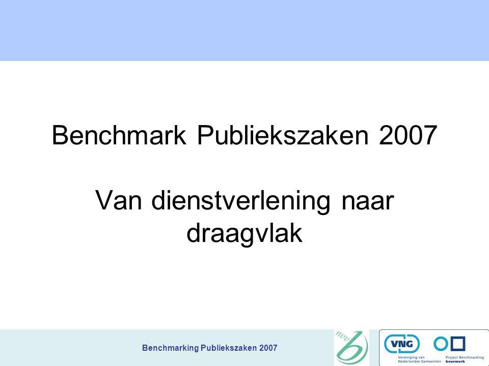 Benchmarking Publiekszaken 2007 Benchmark Publiekszaken 2007 Van dienstverlening naar draagvlak