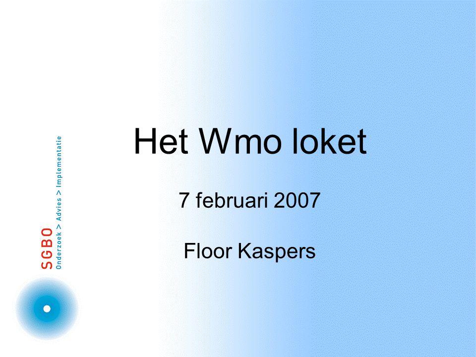 Het Wmo loket 7 februari 2007 Floor Kaspers