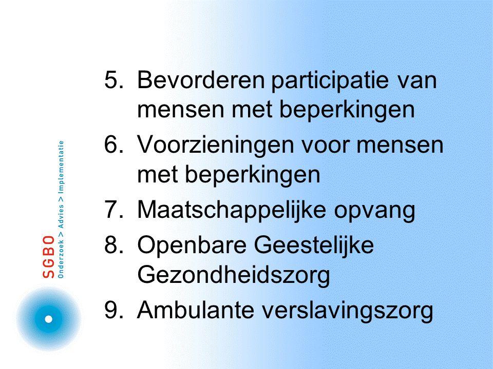 5.Bevorderen participatie van mensen met beperkingen 6.Voorzieningen voor mensen met beperkingen 7.Maatschappelijke opvang 8.Openbare Geestelijke Gezondheidszorg 9.Ambulante verslavingszorg