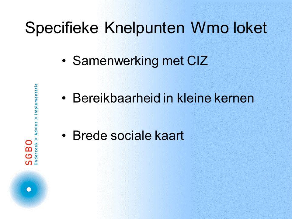 Specifieke Knelpunten Wmo loket Samenwerking met CIZ Bereikbaarheid in kleine kernen Brede sociale kaart