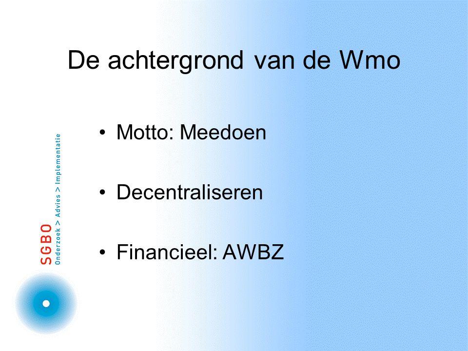 De achtergrond van de Wmo Motto: Meedoen Decentraliseren Financieel: AWBZ