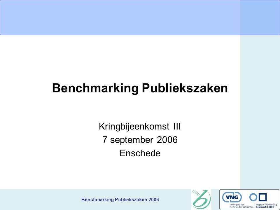 Benchmarking Publiekszaken 2006 Benchmarking Publiekszaken Kringbijeenkomst III 7 september 2006 Enschede