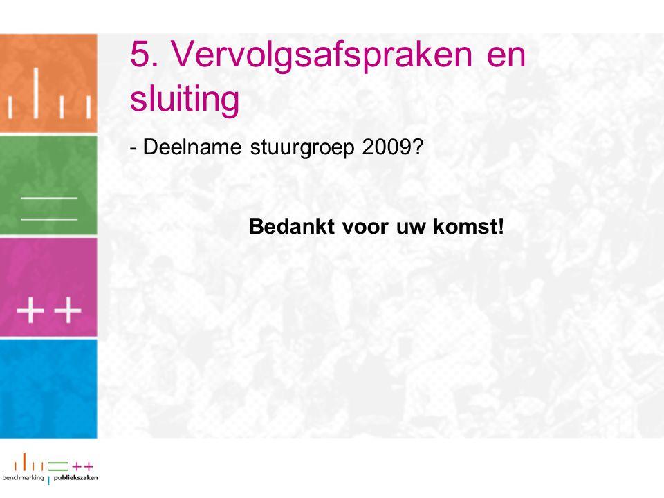 5. Vervolgsafspraken en sluiting - Deelname stuurgroep 2009 Bedankt voor uw komst!
