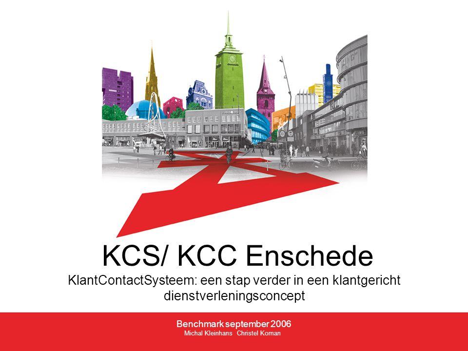KCS/ KCC Enschede KlantContactSysteem: een stap verder in een klantgericht dienstverleningsconcept Benchmark september 2006 Michal Kleinhans Christel Koman