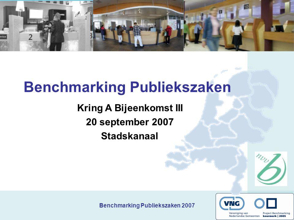 Benchmarking Publiekszaken 2007 Benchmarking Publiekszaken Kring A Bijeenkomst III 20 september 2007 Stadskanaal