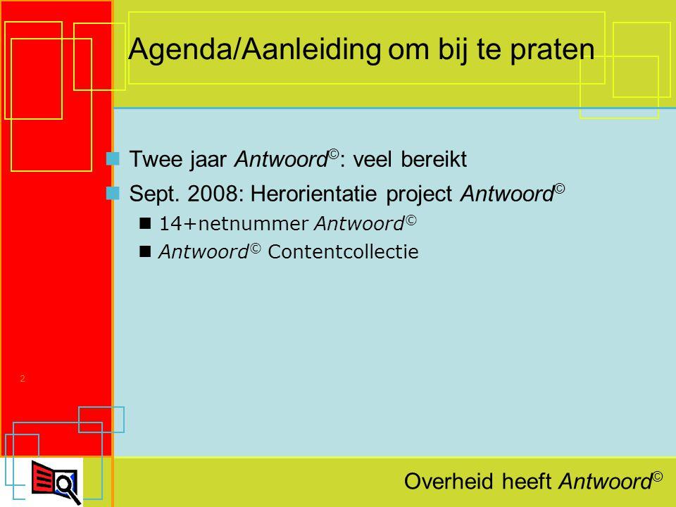 Overheid heeft Antwoord © 2 Agenda/Aanleiding om bij te praten Twee jaar Antwoord © : veel bereikt Sept.
