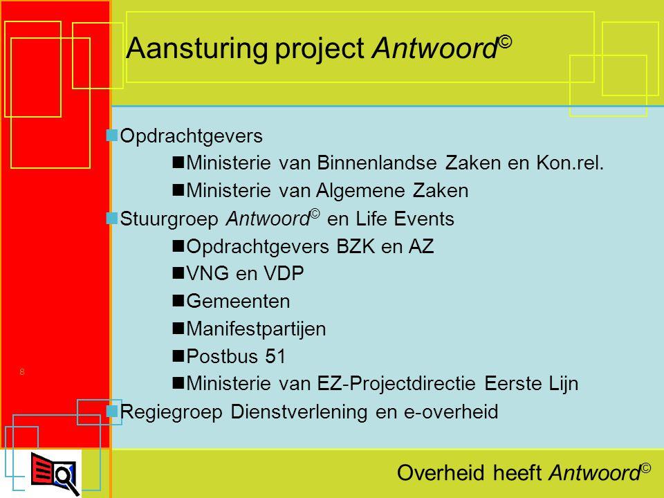 Overheid heeft Antwoord © 8 Aansturing project Antwoord © Opdrachtgevers Ministerie van Binnenlandse Zaken en Kon.rel.