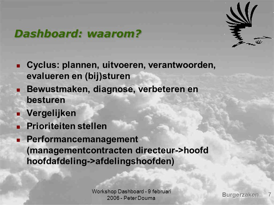 Burgerzaken Workshop Dashboard - 9 februari 2006 - Peter Douma 7 Dashboard: waarom.