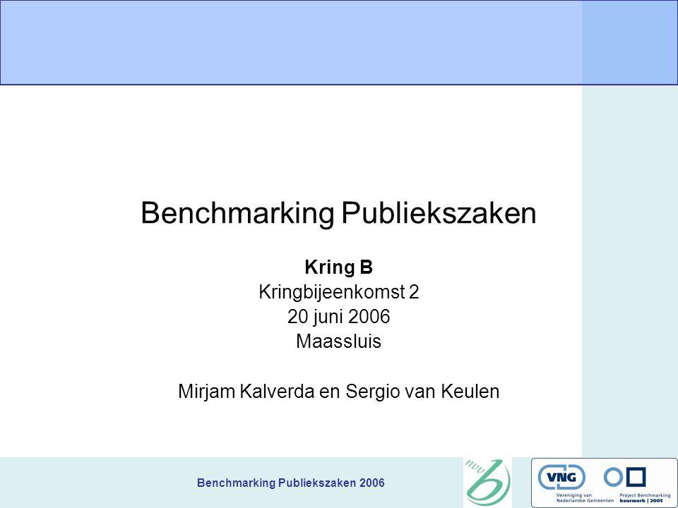 Benchmarking Publiekszaken 2006 Benchmarking Publiekszaken Kring B Kringbijeenkomst 2 20 juni 2006 Maassluis Mirjam Kalverda en Sergio van Keulen