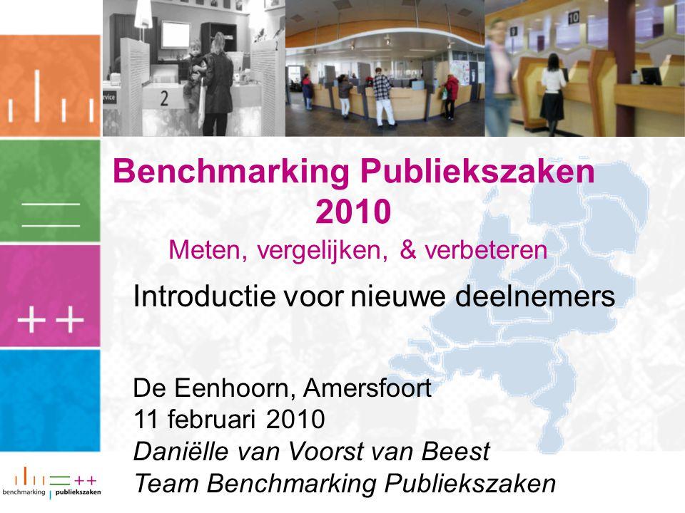 Meten, vergelijken, & verbeteren Benchmarking Publiekszaken 2010 Introductie voor nieuwe deelnemers De Eenhoorn, Amersfoort 11 februari 2010 Daniëlle van Voorst van Beest Team Benchmarking Publiekszaken